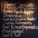 Dinner Specials, roasted piquillo & potato soup, gull rock oyster shooter, stuffed mushrooms, beef ribeye empanadas, fried calamari, surf & turf